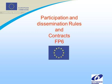 Participation and dissemination Rules and Contracts FP6.