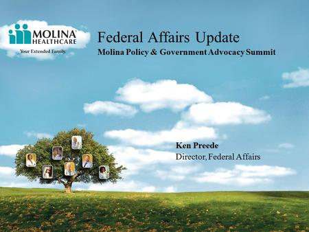 Federal Affairs Update Molina Policy & Government Advocacy Summit Ken Preede Director, Federal Affairs.