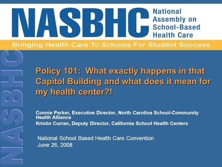 Policy 101: What exactly happens in that Capitol Building and what does it mean for my health center?! Connie Parker, Executive Director, North Carolina.