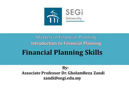 Financial Planning Skills By: Associate Professor Dr. GholamReza Zandi