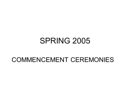 SPRING 2005 COMMENCEMENT CEREMONIES. THURSDAY, APRIL 28, 2005 6:30 P.M. Public Health and Health Professions Stephen C. O'Connell Center.