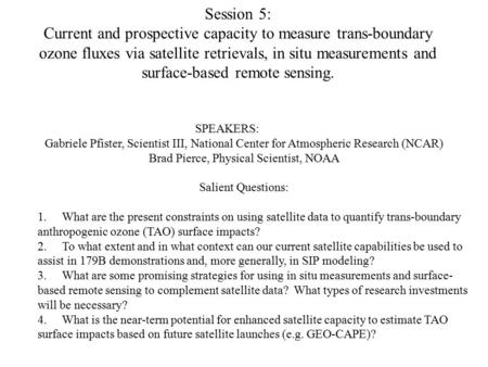 SPEAKERS: Gabriele Pfister, Scientist III, National Center for Atmospheric Research (NCAR) Brad Pierce, Physical Scientist, NOAA Salient Questions: 1.What.
