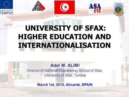 UNIVERSITY OF SFAX: HIGHER EDUCATION AND INTERNATIONALISATION UNIVERSITY OF SFAX: HIGHER EDUCATION AND INTERNATIONALISATION Adel M. ALIMI Director of National.