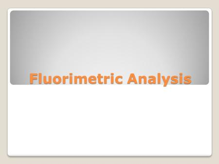 Fluorimetric Analysis. Absorption of energy Emission of energy Spectroscopy.