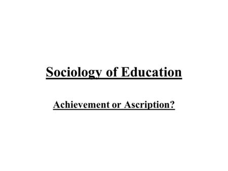 Sociology of <strong>Education</strong> Achievement or Ascription?.
