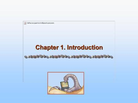 Chapter 1. Introduction. 1.2 Silberschatz, Galvin and Gagne ©2005 Operating System Concepts – 7 th Edition, Jan 12, 2005 Introduction Introduction What.