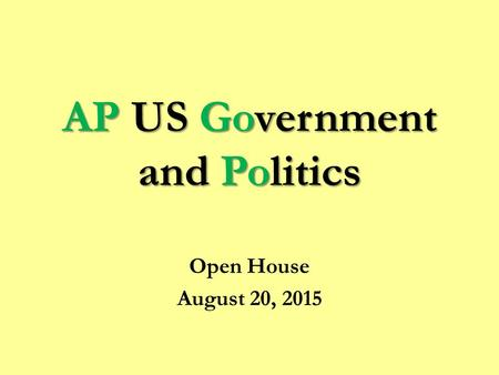 AP US Government and Politics Open House August 20, 2015.