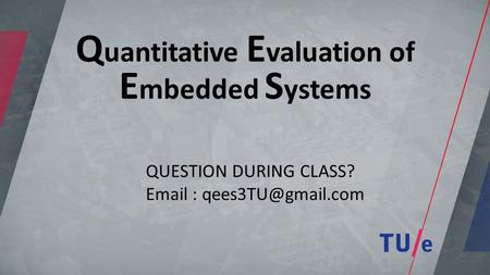 Q uantitative E valuation of E mbedded S ystems QUESTION DURING CLASS?