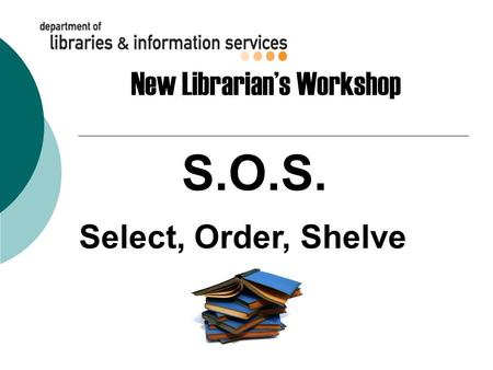 S.O.S. Select, Order, Shelve New Librarian's Workshop.
