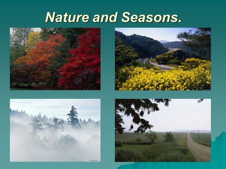 Nature and Seasons.. [ t ] – terrible, hot, melt, frost, hate, autumn; autumn; [ d ] – dry, cold, cloud, cloudy; [ s ] – snow, snowy, sunny, spring, season,