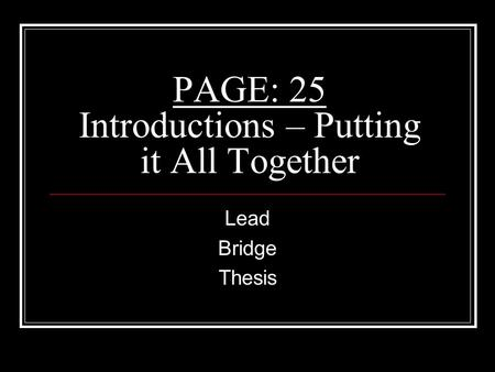 PAGE: 25 Introductions – Putting it All Together Lead Bridge Thesis.