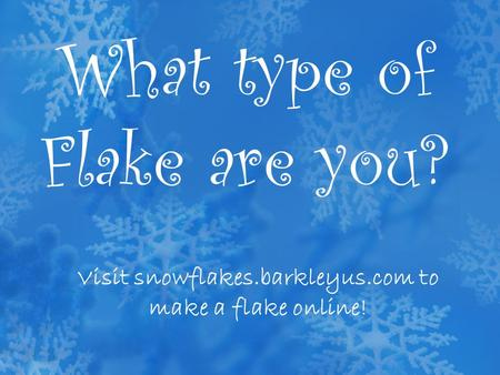 What type of Flake are you? Visit snowflakes.barkleyus.com to make a flake online!