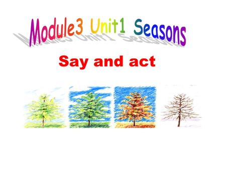 Say and act. Let's sing a song 1. What is the season in the song? 2. What do you see in spring? 3. What do you hear in spring?