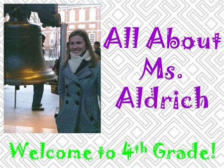 All About Ms. Aldrich Welcome to 4 th Grade!. Where I'm From.