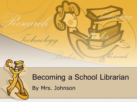 Becoming a School Librarian By Mrs. Johnson Technology Books Technology Books.