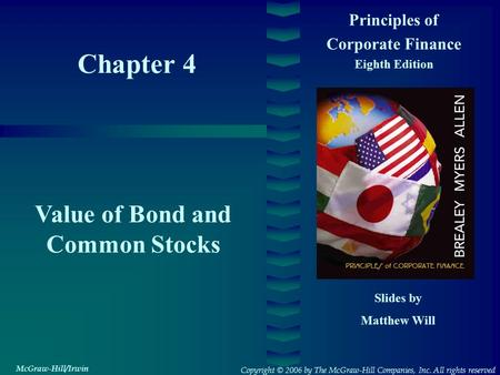Chapter 4 Principles of Corporate Finance Eighth Edition Value of Bond and Common Stocks Slides by Matthew Will Copyright © 2006 by The McGraw-Hill Companies,