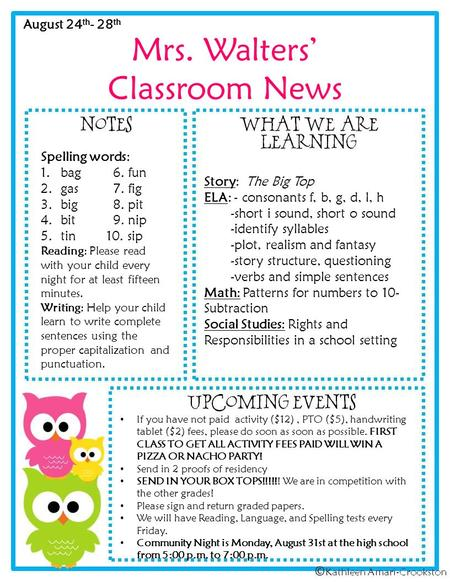 Mrs. Walters' Classroom News August 24 th - 28 th Spelling words: 1.bag 6. fun 2.gas 7. fig 3.big 8. pit 4.bit 9. nip 5.tin 10. sip Reading: Please read.