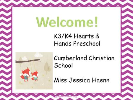 K3/K4 Hearts & Hands Preschool Cumberland Christian School Miss Jessica Haenn.