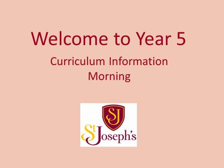 Welcome to Year 5 Curriculum Information Morning.