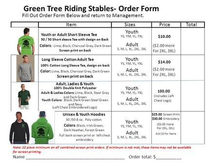 Green Tree Riding Stables- Order Form Fill Out Order Form Below and return to Management. ItemSizesPriceTotal Youth or Adult Short Sleeve Tee 50 / 50 Short.