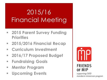  2015 Parent Survey Funding Priorities  2015/2016 Financial Recap  Curriculum Investment  2016/17 Proposed Budget  Fundraising Goals  Mentor Program.