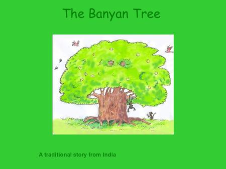 The Banyan Tree A traditional story from India.