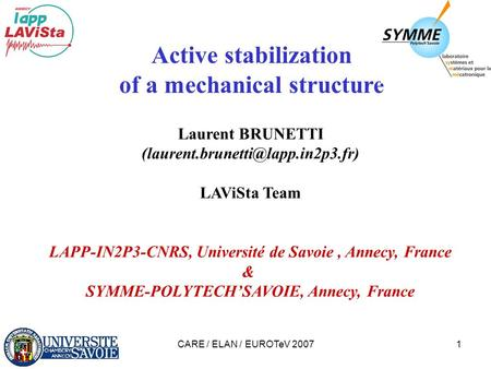 CARE / ELAN / EUROTeV 20071 Active stabilization of a mechanical structure Laurent BRUNETTI LAViSta Team LAPP-IN2P3-CNRS,