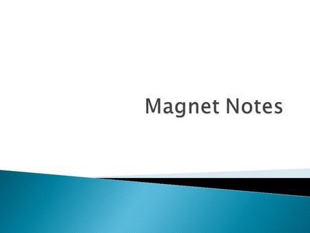  Magnet: any material that attracts iron, or any material containing iron  Magnetic Pole: one or two points such as the ends of a magnet, that have.
