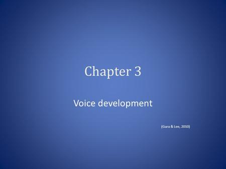 Chapter 3 Voice development (Gura & Lee, 2010). Relaxation Technique Bodies & Voices cannot operate effectively if they are stressed, edgy, or stiff.