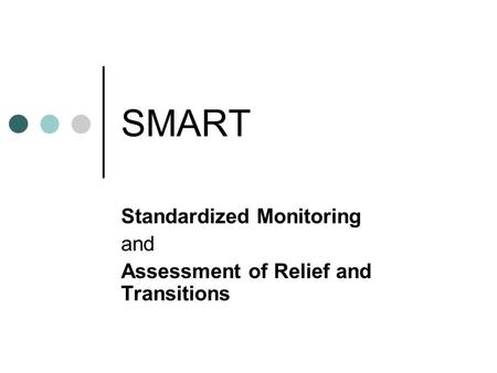 SMART Standardized Monitoring and Assessment of Relief and Transitions.