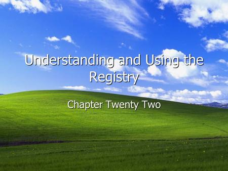 Understanding and Using the Registry Chapter Twenty Two.