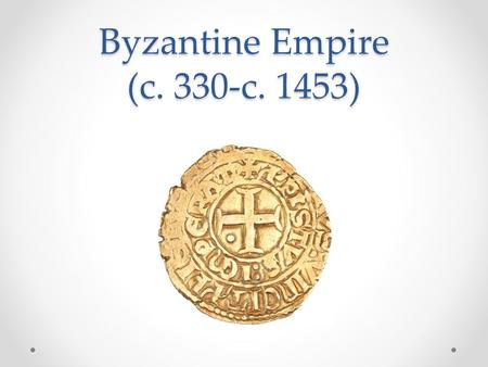Byzantine Empire (c. 330-c. 1453). Eastern Rome: Survivor Society Constantine established the Eastern capital at Byzantium. o Constantinople Reasons for.