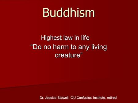 "Buddhism Highest law in life ""Do no harm to any living creature"" Dr. Jessica Stowell, OU Confucius Institute, retired."