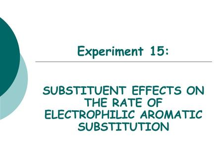 Experiment 15: SUBSTITUENT EFFECTS ON THE RATE OF ELECTROPHILIC AROMATIC SUBSTITUTION.