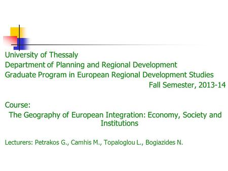 University of Thessaly Department of Planning and Regional Development Graduate Program in European Regional Development Studies Fall Semester, 2013-14.