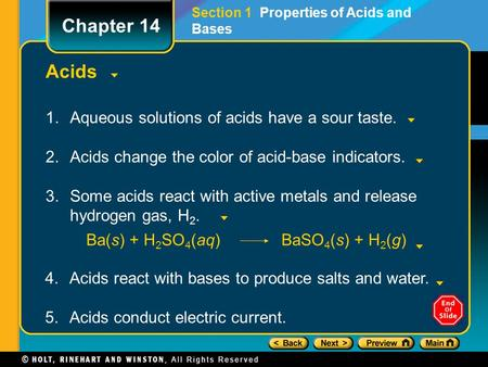 Acids 1.Aqueous solutions of acids have a sour taste. 2.Acids change the color of acid-base indicators. 3.Some acids react with active metals and release.