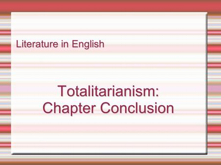 Literature in English Totalitarianism: Chapter Conclusion.