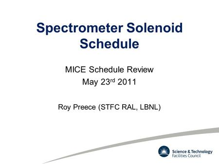 Spectrometer Solenoid Schedule MICE Schedule Review May 23 rd 2011 Roy Preece (STFC RAL, LBNL)