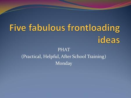 PHAT (Practical, Helpful, After School Training) Monday.