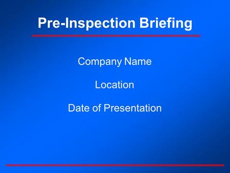 Pre-Inspection Briefing Company Name Location Date of Presentation.