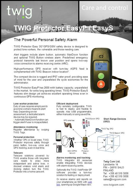 Care and control The Powerful Personal Safety Alarm TWIG Protector Easy 3G*/GPS/GSM safety device is designed to protect lone workers, the vulnerable and.