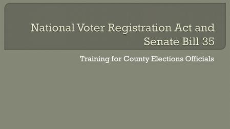 Training for County Elections Officials.  The NVRA was signed into law in 1993  Requires governmental agencies to offer voter registration Known as.