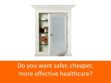 Do you want safer, cheaper, more effective healthcare?