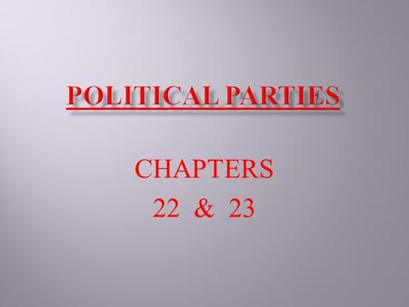 CHAPTERS 22 & 23. * <strong>POLITICAL</strong> <strong>PARTY</strong> - group of people who share common <strong>political</strong> beliefs <strong>and</strong> ideology - an organized group, seeking to control the govt....