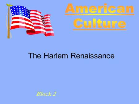 Block 2 The Harlem Renaissance. The Harlem Renaissance 1910 ~ 1940 Why? Where? How? Who?