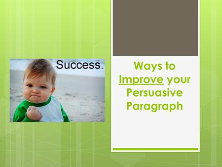 Ways to Improve your Persuasive Paragraph.  Use formal language – i.e. no slang words; avoid contractions (can't, don't)