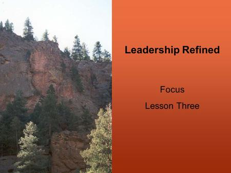 Leadership Refined Focus Lesson Three. Think About It... Great minds have purposes, others have wishes. Washington Irving.
