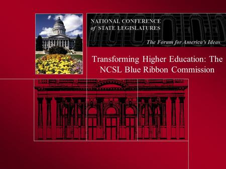 NATIONAL CONFERENCE of STATE LEGISLATURES The Forum for America's Ideas Transforming Higher Education: The NCSL Blue Ribbon Commission.