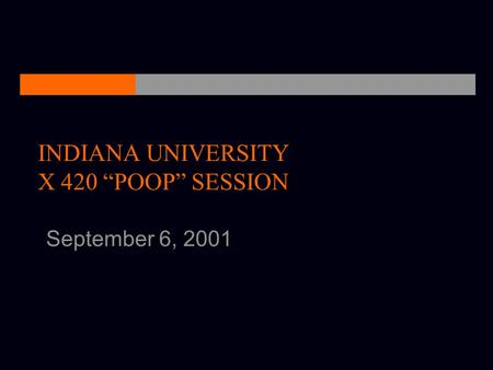 "INDIANA UNIVERSITY X 420 ""POOP"" SESSION September 6, 2001."