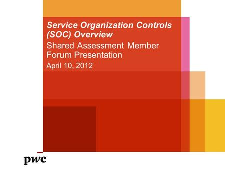 Service Organization Controls (SOC) Overview Shared Assessment Member Forum Presentation April 10, 2012.
